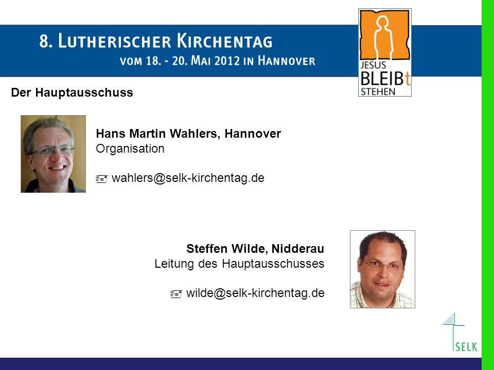 Der Hauptausschuss Hans Martin Wahlers, Hannover Organisation  wahlers@selk-kirchentag.de Steffen Wilde, Nidderau Leitung des Hauptausschusses  wilde@selk-kirchentag.de