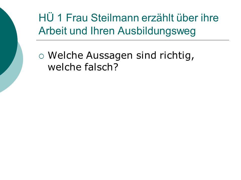 HÜ 1 Frau Steilmann erzählt über ihre Arbeit und Ihren Ausbildungsweg  Welche Aussagen sind richtig, welche falsch