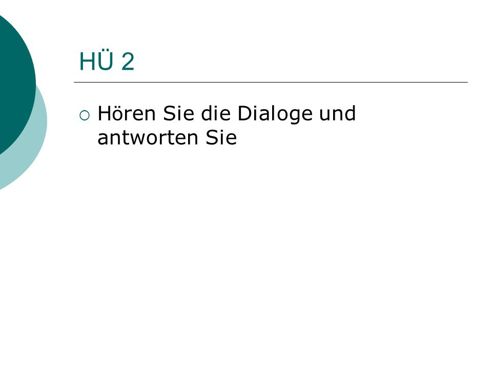 HÜ 2  H ö ren Sie die Dialoge und antworten Sie