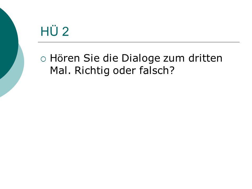 HÜ 2  H ö ren Sie die Dialoge zum dritten Mal. Richtig oder falsch