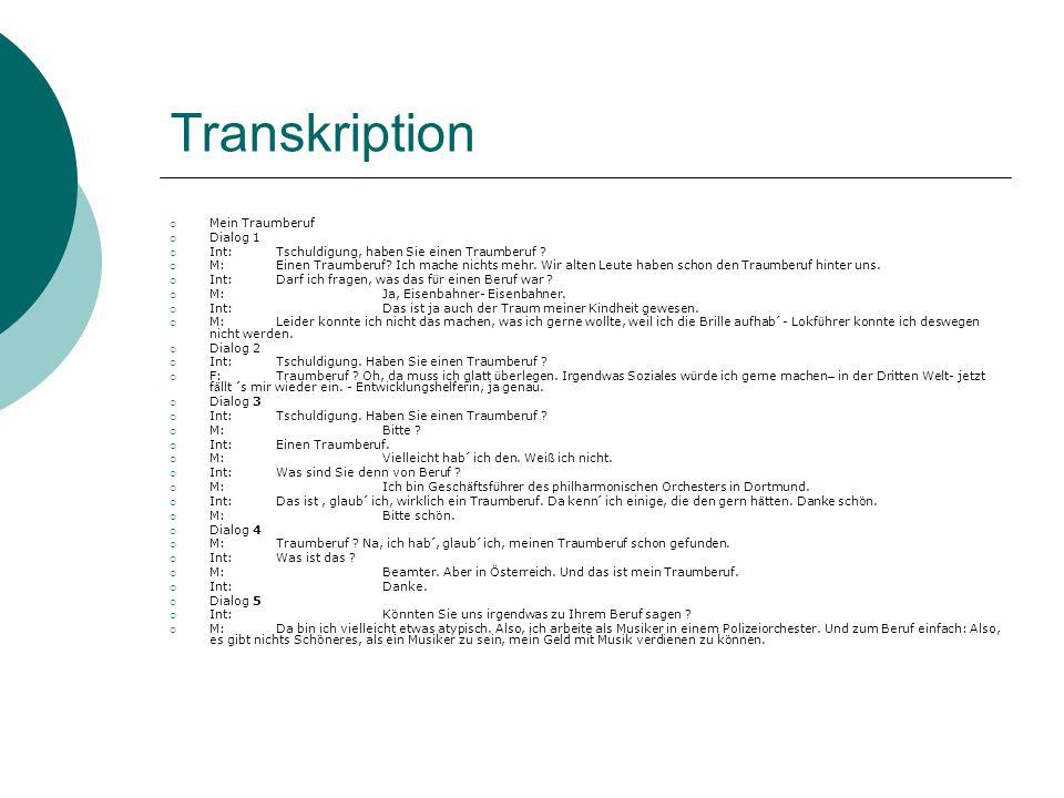 Transkription  Mein Traumberuf  Dialog 1  Int: Tschuldigung, haben Sie einen Traumberuf .