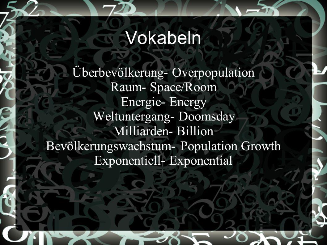 Vokabeln Überbevölkerung- Overpopulation Raum- Space/Room Energie- Energy Weltuntergang- Doomsday Milliarden- Billion Bevölkerungswachstum- Population