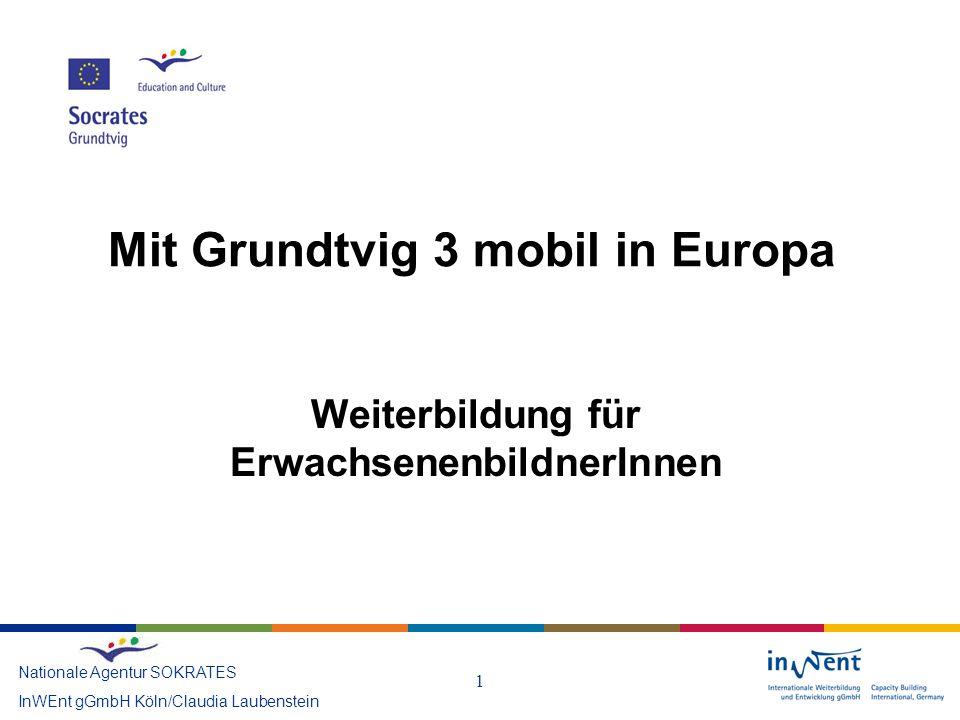 1 Mit Grundtvig 3 mobil in Europa Nationale Agentur SOKRATES InWEnt gGmbH Köln/Claudia Laubenstein Weiterbildung für ErwachsenenbildnerInnen