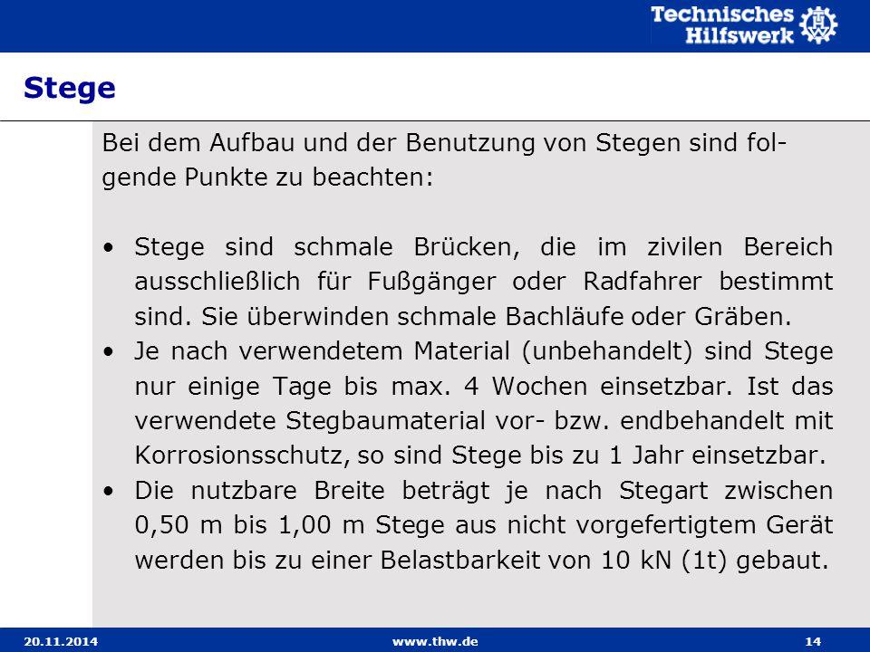 20.11.2014www.thw.de14 Stege Bei dem Aufbau und der Benutzung von Stegen sind fol- gende Punkte zu beachten: Stege sind schmale Brücken, die im zivile