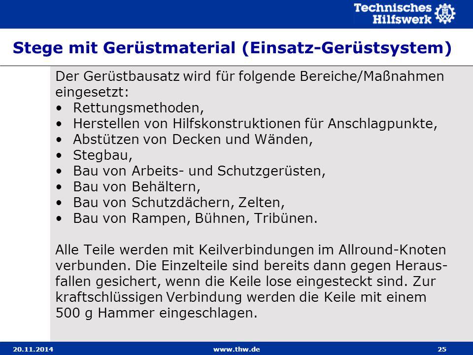 20.11.2014www.thw.de25 Stege mit Gerüstmaterial (Einsatz-Gerüstsystem) Der Gerüstbausatz wird für folgende Bereiche/Maßnahmen eingesetzt: Rettungsmeth