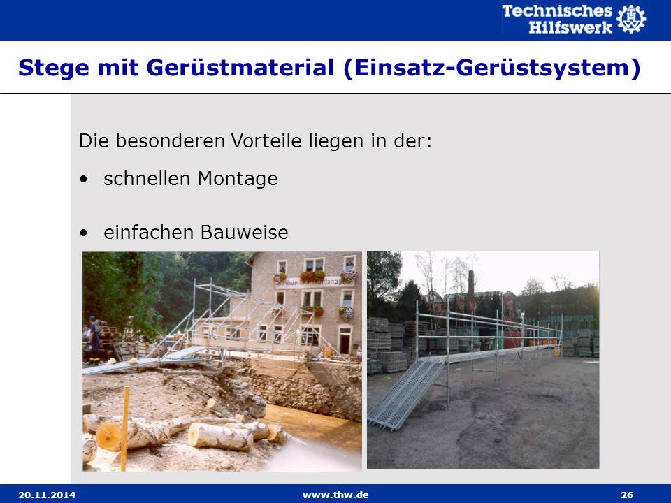 20.11.2014www.thw.de26 Stege mit Gerüstmaterial (Einsatz-Gerüstsystem) schnellen Montage einfachen Bauweise Die besonderen Vorteile liegen in der: