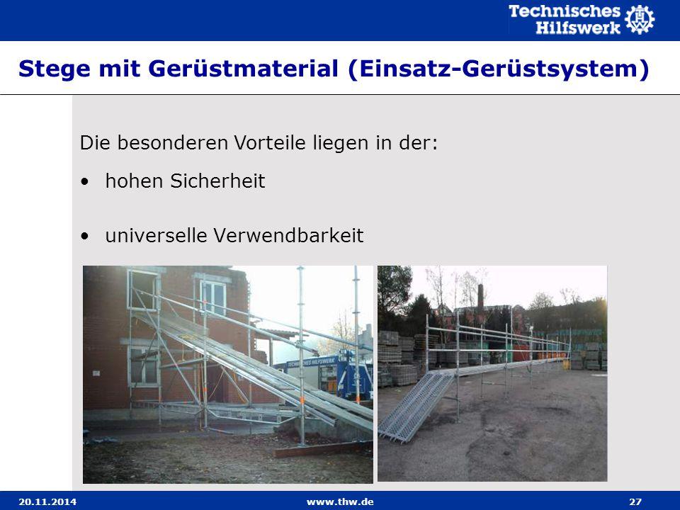 20.11.2014www.thw.de27 Stege mit Gerüstmaterial (Einsatz-Gerüstsystem) hohen Sicherheit universelle Verwendbarkeit Die besonderen Vorteile liegen in d
