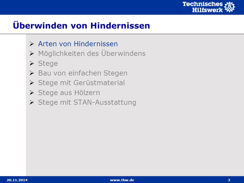 20.11.2014www.thw.de14 Stege Bei dem Aufbau und der Benutzung von Stegen sind fol- gende Punkte zu beachten: Stege sind schmale Brücken, die im zivilen Bereich ausschließlich für Fußgänger oder Radfahrer bestimmt sind.