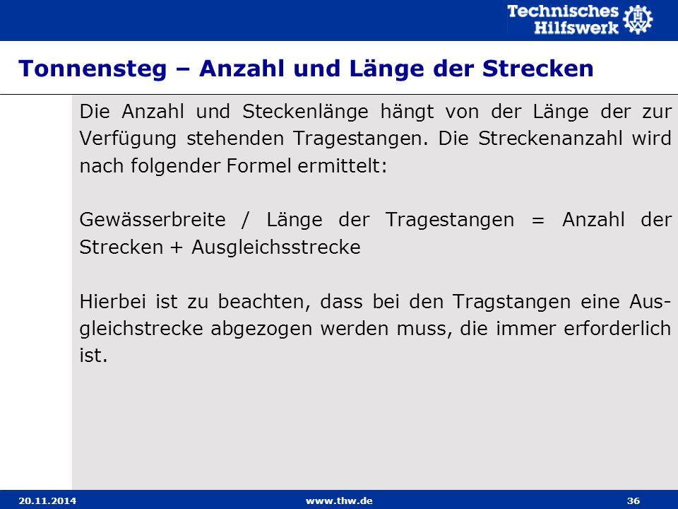 20.11.2014www.thw.de36 Tonnensteg – Anzahl und Länge der Strecken Die Anzahl und Steckenlänge hängt von der Länge der zur Verfügung stehenden Tragesta