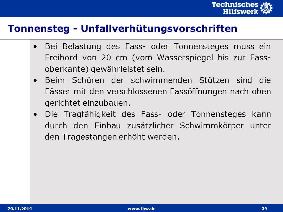 20.11.2014www.thw.de39 Tonnensteg - Unfallverhütungsvorschriften Bei Belastung des Fass- oder Tonnensteges muss ein Freibord von 20 cm (vom Wasserspie