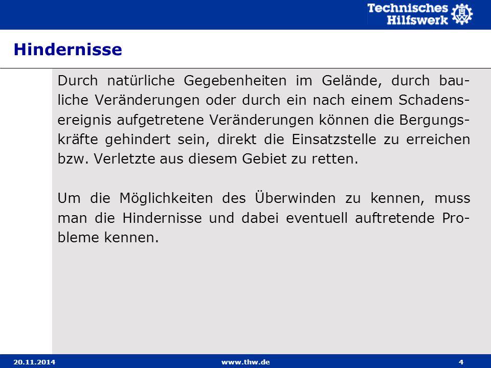 20.11.2014www.thw.de4 Hindernisse Durch natürliche Gegebenheiten im Gelände, durch bau- liche Veränderungen oder durch ein nach einem Schadens- ereign