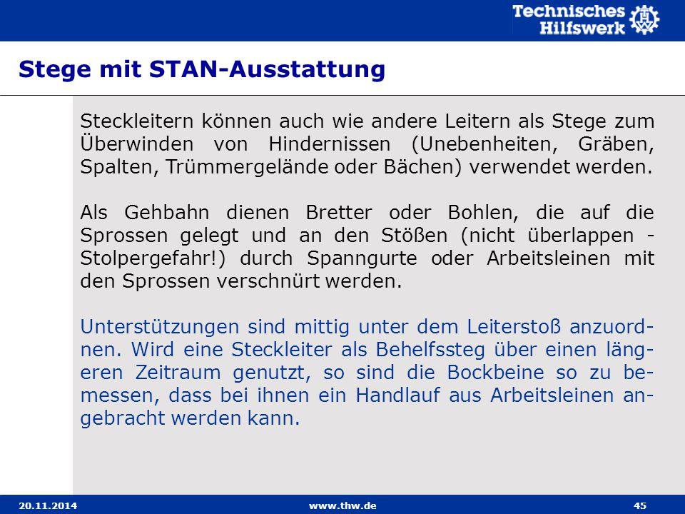 20.11.2014www.thw.de45 Stege mit STAN-Ausstattung Steckleitern können auch wie andere Leitern als Stege zum Überwinden von Hindernissen (Unebenheiten,