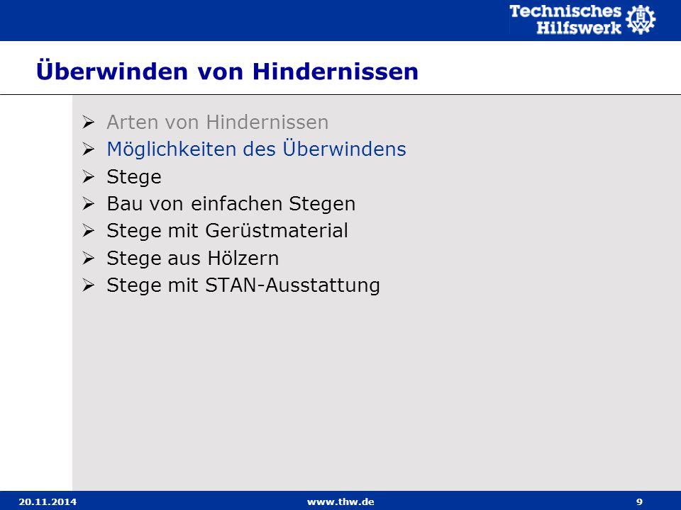 20.11.2014www.thw.de10 Möglichkeiten des Überwindens Die hauptsächlich von Bergungsgruppen eingesetzten Mög- lichkeiten zum Überwinden von Hindernissen sind Stege.