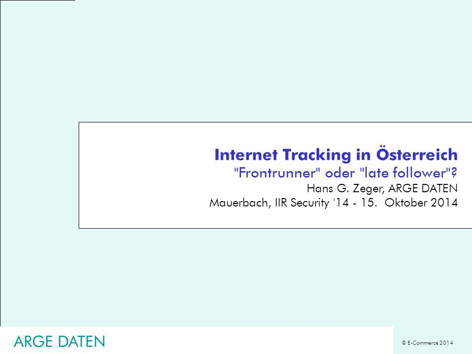 © E-Commerce 2014 Internet Tracking in Österreich Frontrunner oder late follower .