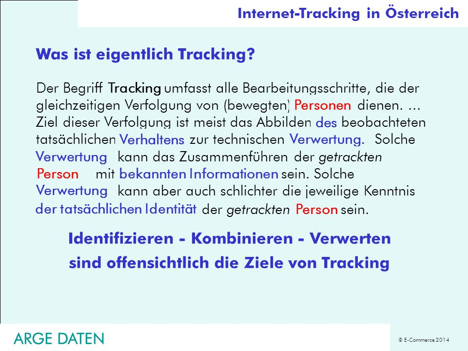 © E-Commerce 2014 ARGE DATEN Was ist eigentlich Tracking? Der Begriff Tracking umfasst alle Bearbeitungsschritte, die der gleichzeitigen Verfolgung vo