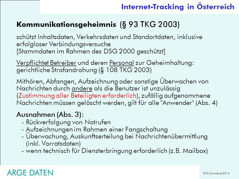 © E-Commerce 2014 Kommunikationsgeheimnis (§ 93 TKG 2003) schützt Inhaltsdaten, Verkehrsdaten und Standortdaten, inklusive erfolgloser Verbindungsvers