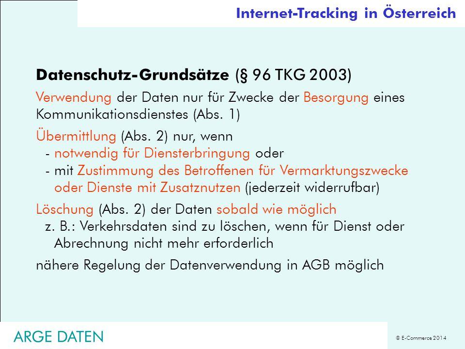 © E-Commerce 2014 Datenschutz-Grundsätze (§ 96 TKG 2003) Verwendung der Daten nur für Zwecke der Besorgung eines Kommunikationsdienstes (Abs. 1) Überm
