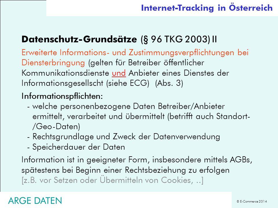 © E-Commerce 2014 Datenschutz-Grundsätze (§ 96 TKG 2003) II Erweiterte Informations- und Zustimmungsverpflichtungen bei Diensterbringung (gelten für Betreiber öffentlicher Kommunikationsdienste und Anbieter eines Dienstes der Informationsgesellscht (siehe ECG) (Abs.