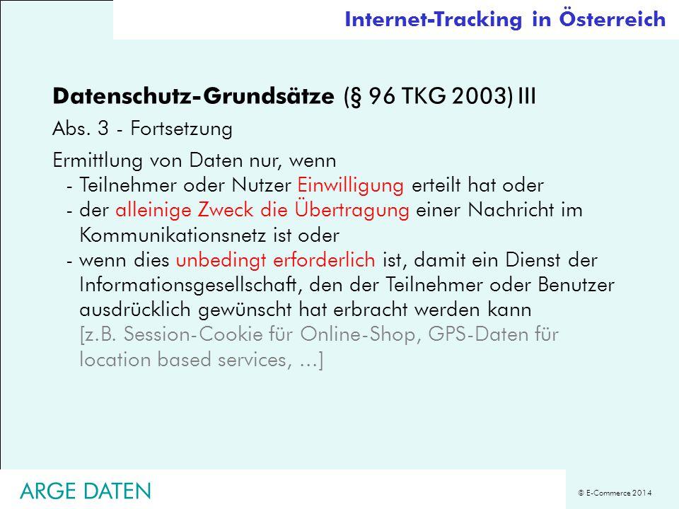 © E-Commerce 2014 Datenschutz-Grundsätze (§ 96 TKG 2003) III Abs. 3 - Fortsetzung Ermittlung von Daten nur, wenn -Teilnehmer oder Nutzer Einwilligung