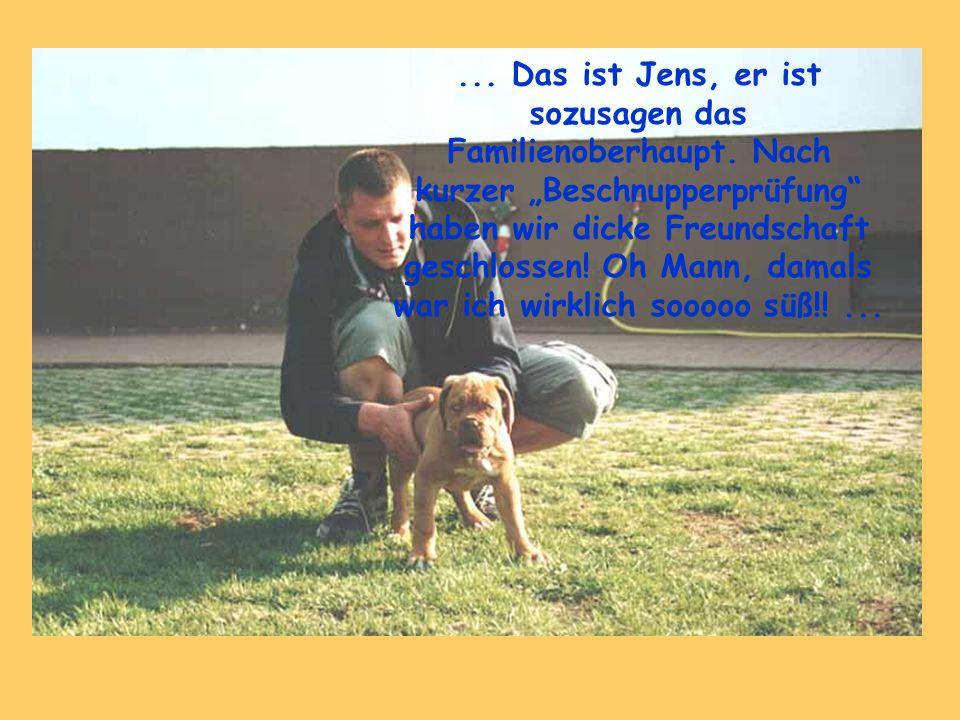 ...Das ist Jens, er ist sozusagen das Familienoberhaupt.