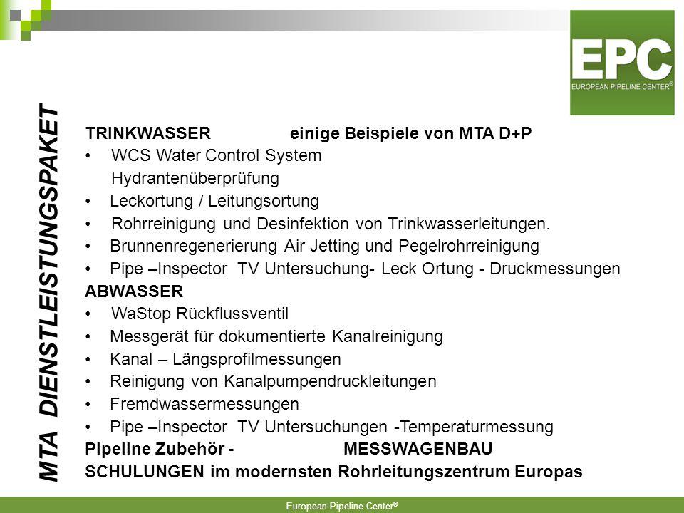 European Pipeline Center ® TRINKWASSEReinige Beispiele von MTA D+P WCS Water Control System Hydrantenüberprüfung Leckortung / Leitungsortung Rohrreinigung und Desinfektion von Trinkwasserleitungen.