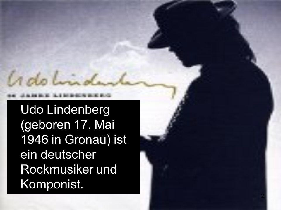2 Udo Lindenberg (geboren 17. Mai 1946 in Gronau) ist ein deutscher Rockmusiker und Komponist.