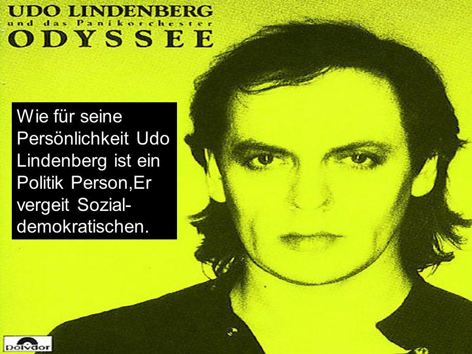 Wie für seine Persönlichkeit Udo Lindenberg ist ein Politik Person,Er vergeit Sozial- demokratischen.