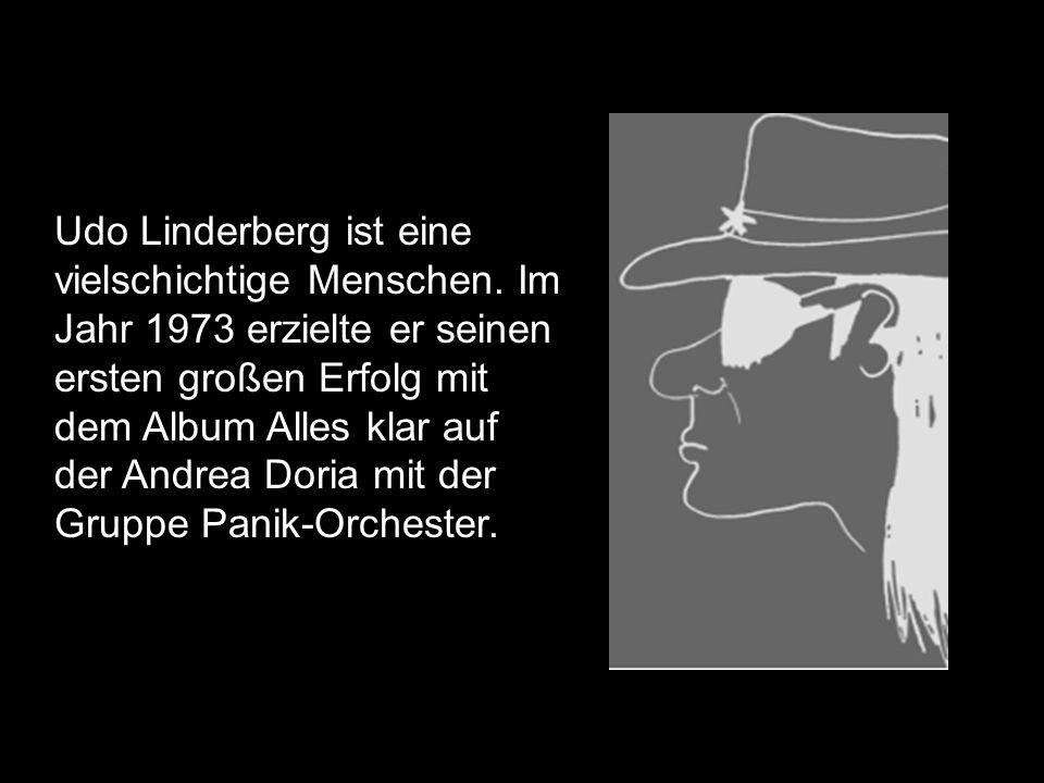 Udo Linderberg ist eine vielschichtige Menschen. Im Jahr 1973 erzielte er seinen ersten großen Erfolg mit dem Album Alles klar auf der Andrea Doria mi