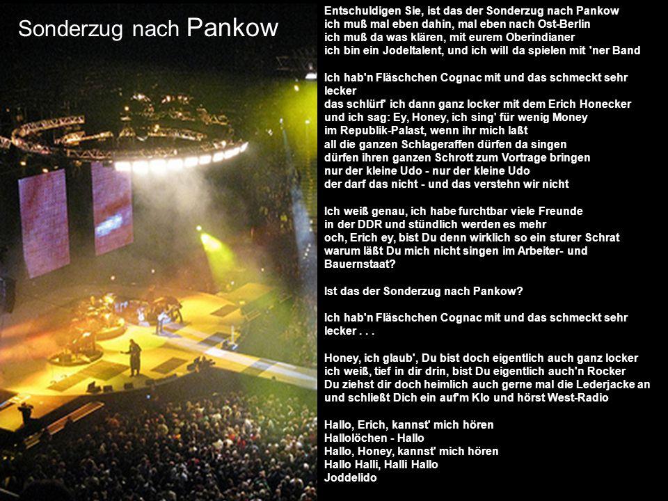 Entschuldigen Sie, ist das der Sonderzug nach Pankow ich muß mal eben dahin, mal eben nach Ost-Berlin ich muß da was klären, mit eurem Oberindianer ic