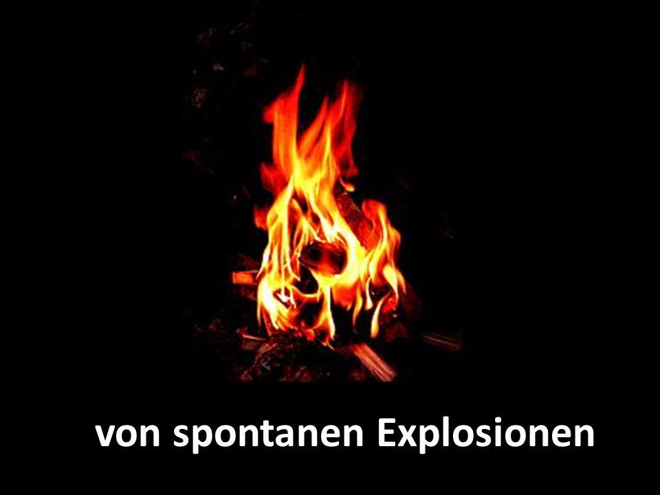 von spontanen Explosionen