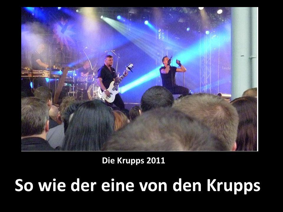 So wie der eine von den Krupps Die Krupps 2011