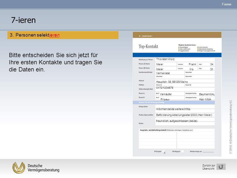7/ 2010 © Deutsche Vermögensberatung AG 15 Zurück zur Übersicht 7-ieren 3. Personen selektieren Bitte entscheiden Sie sich jetzt für Ihre ersten Konta