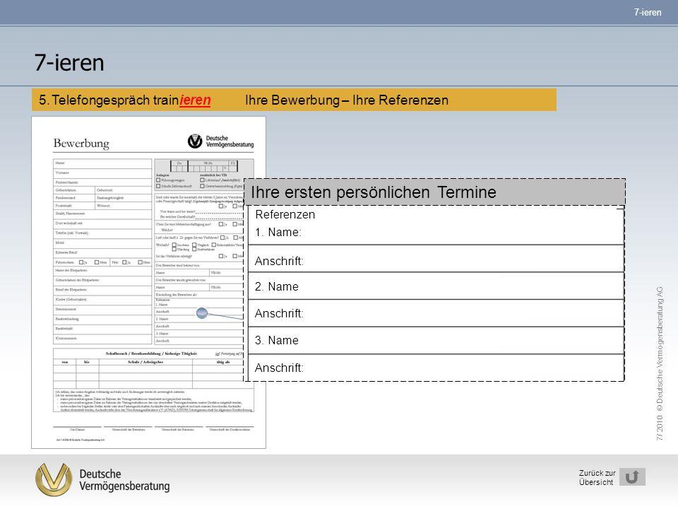 7/ 2010 © Deutsche Vermögensberatung AG 18 Zurück zur Übersicht 5.Telefongespräch trainieren Ihre Bewerbung – Ihre Referenzen 7-ieren Ihre ersten pers