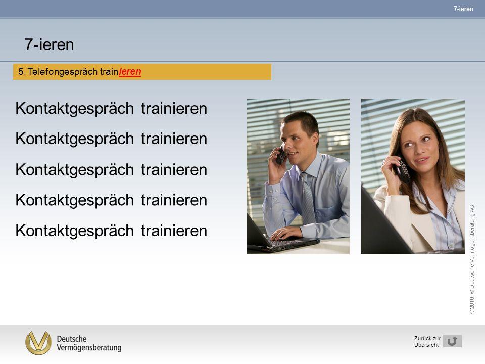 7/ 2010 © Deutsche Vermögensberatung AG 21 Zurück zur Übersicht Kontaktgespräch trainieren 7-ieren 5.Telefongespräch trainieren 7-ieren