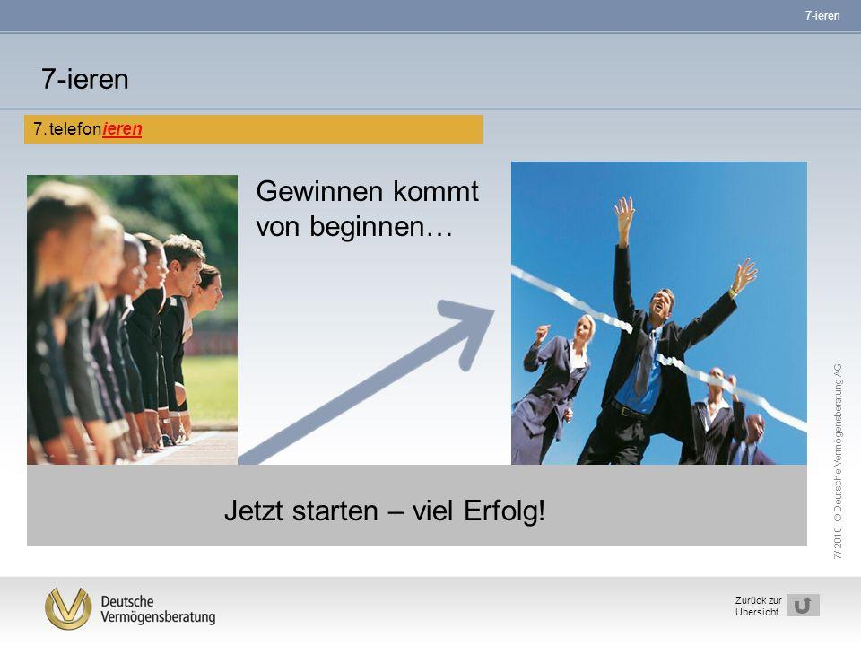 7/ 2010 © Deutsche Vermögensberatung AG 25 Zurück zur Übersicht Gewinnen kommt von beginnen… 7-ieren 7.telefonieren Jetzt starten – viel Erfolg! 7-ier