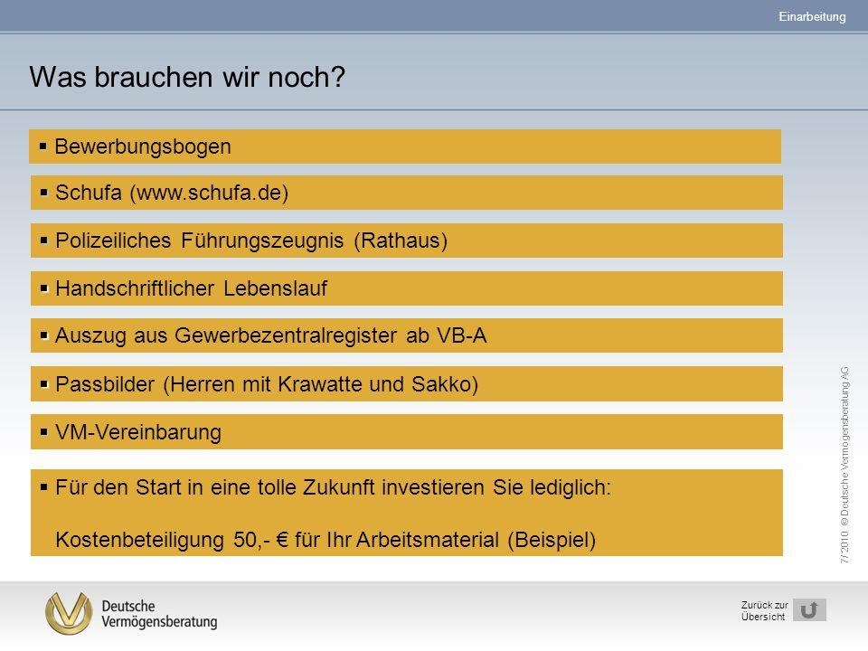 7/ 2010 © Deutsche Vermögensberatung AG 31 Zurück zur Übersicht Was brauchen wir noch?   Schufa (www.schufa.de)   Polizeiliches Führungszeugnis (R
