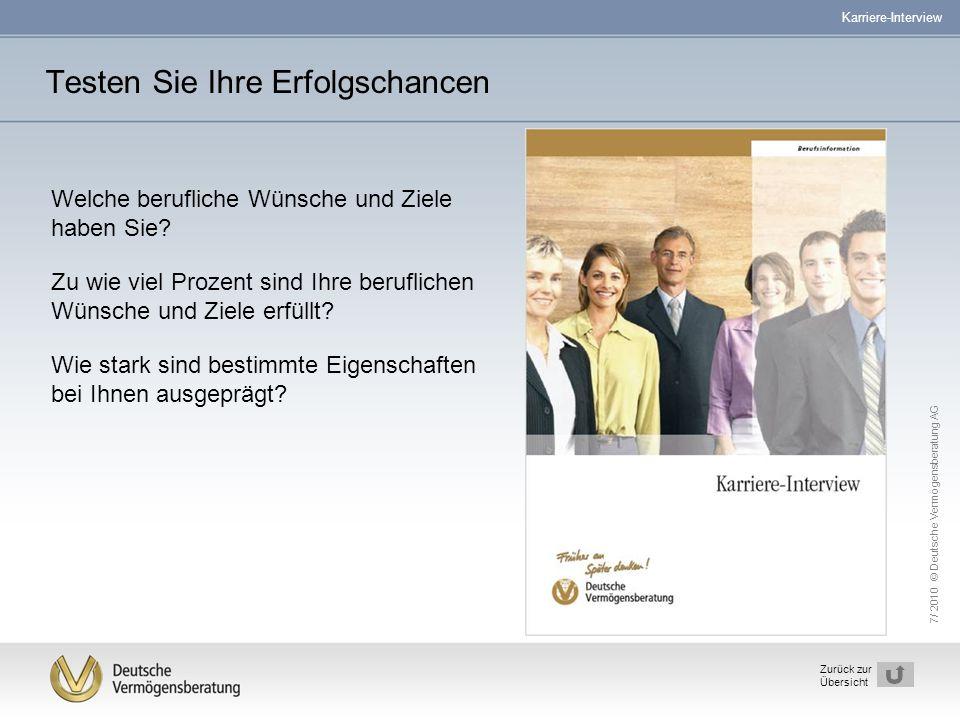 7/ 2010 © Deutsche Vermögensberatung AG 5 Zurück zur Übersicht Testen Sie Ihre Erfolgschancen Karriere-Interview Welche berufliche Wünsche und Ziele h