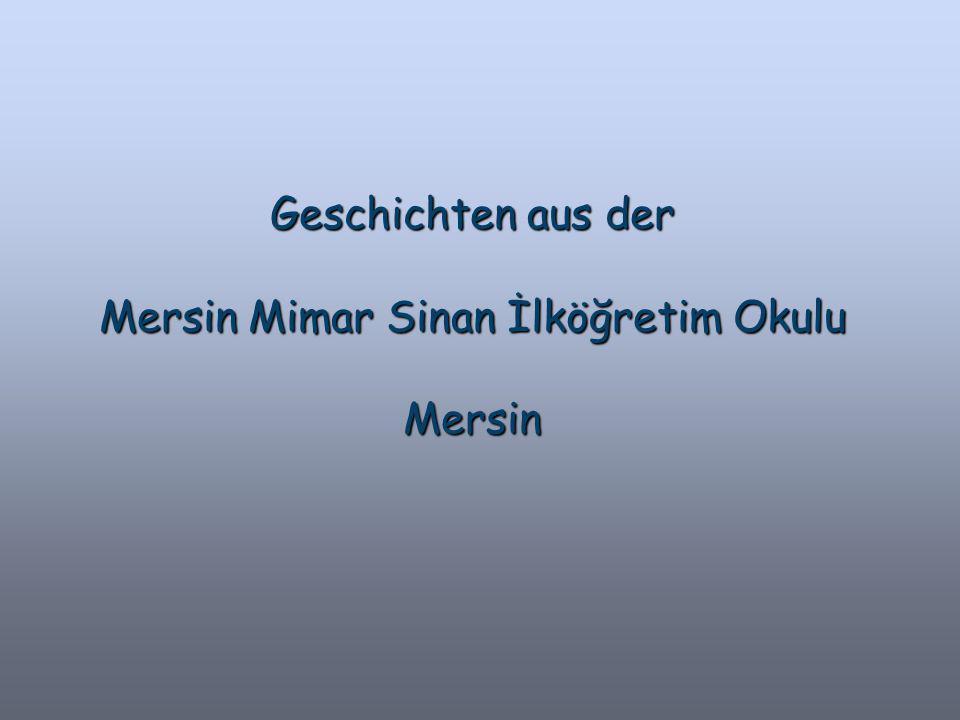 Geschichten aus der Mersin Mimar Sinan İlköğretim Okulu Mersin