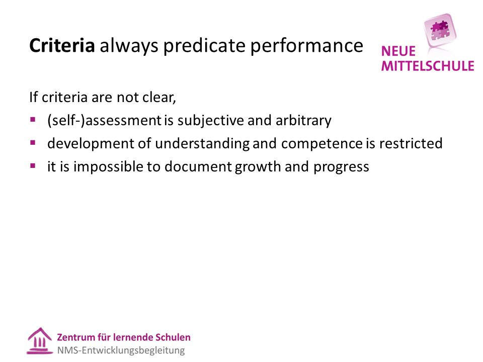 Criteria always predicate performance If criteria are not clear,  (self-)assessment is subjective and arbitrary  development of understanding and co