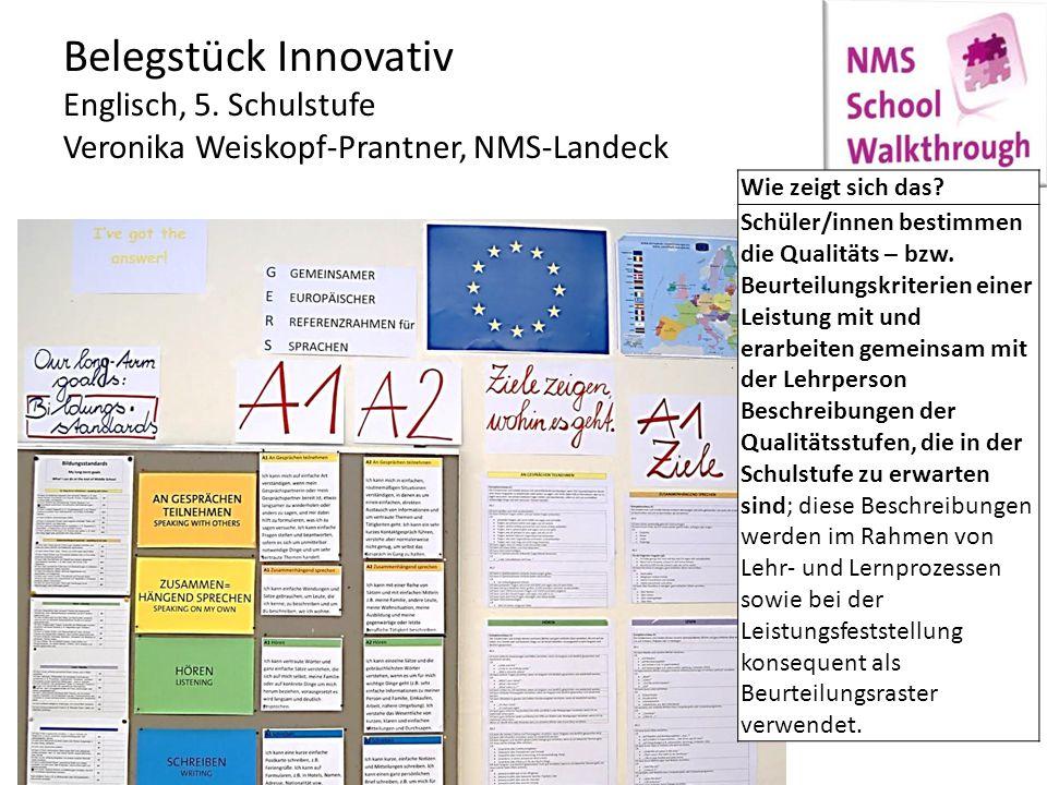 Belegstück Innovativ Englisch, 5. Schulstufe Veronika Weiskopf-Prantner, NMS-Landeck Wie zeigt sich das? Schüler/innen bestimmen die Qualitäts – bzw.