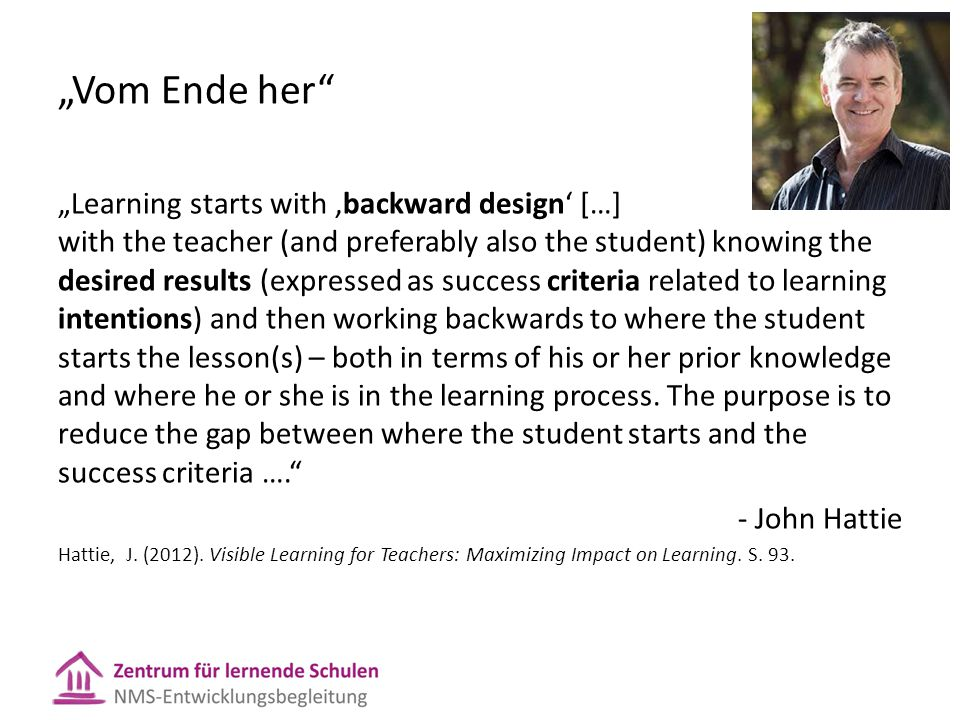 """""""Vom Ende her"""" """"Learning starts with 'backward design' […] with the teacher (and preferably also the student) knowing the desired results (expressed a"""