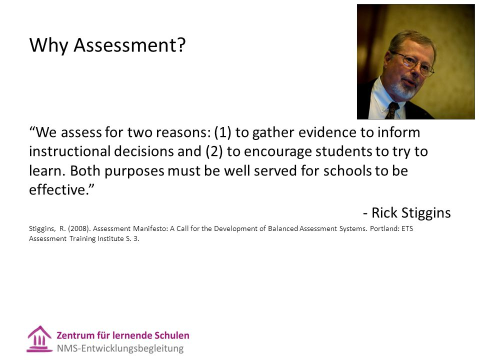 """Why Assessment? """"We assess for two reasons: (1) to gather evidence to inform instructional decisions and (2) to encourage students to try to learn. Bo"""
