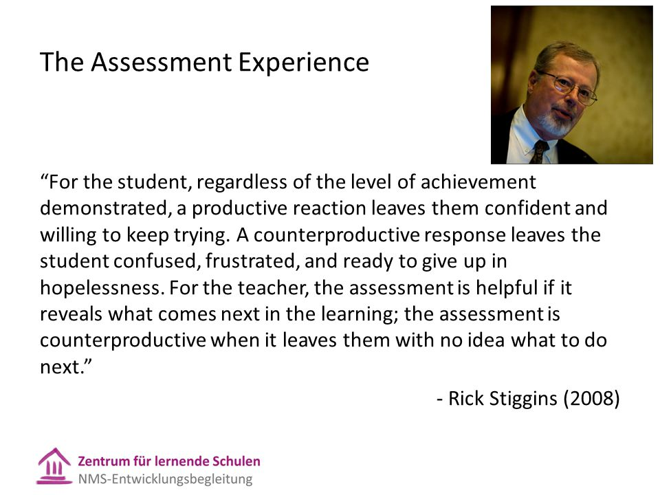 """The Assessment Experience """"For the student, regardless of the level of achievement demonstrated, a productive reaction leaves them confident and willi"""