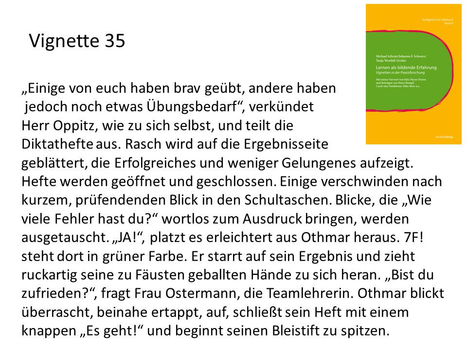 """Vignette 35 """"Einige von euch haben brav geübt, andere haben jedoch noch etwas Übungsbedarf"""", verkündet Herr Oppitz, wie zu sich selbst, und teilt die"""