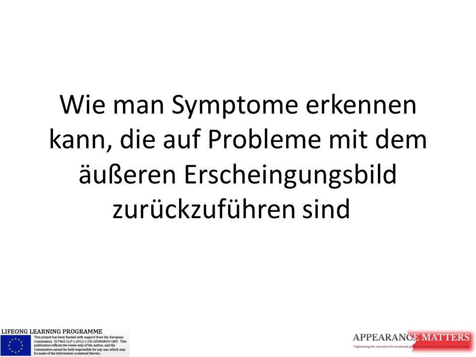 Wie man Symptome erkennen kann, die auf Probleme mit dem äußeren Erscheingungsbild zurückzuführen sind