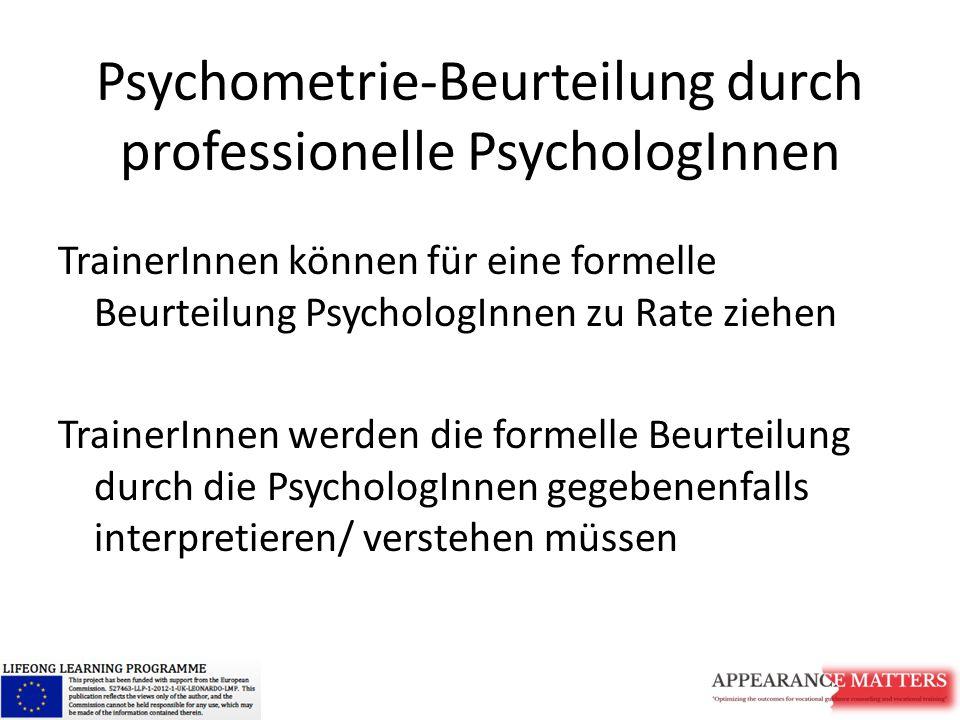 Psychometrie-Beurteilung durch professionelle PsychologInnen TrainerInnen können für eine formelle Beurteilung PsychologInnen zu Rate ziehen TrainerIn