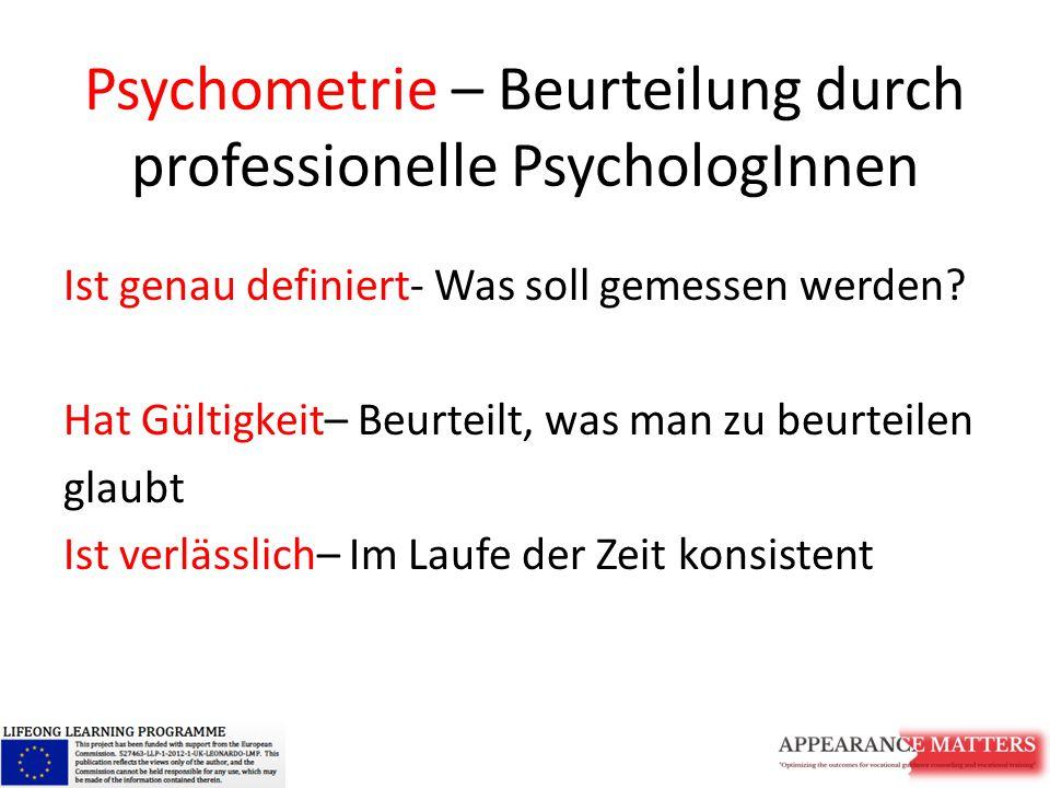 Psychometrie – Beurteilung durch professionelle PsychologInnen Ist genau definiert- Was soll gemessen werden? Hat Gültigkeit– Beurteilt, was man zu be
