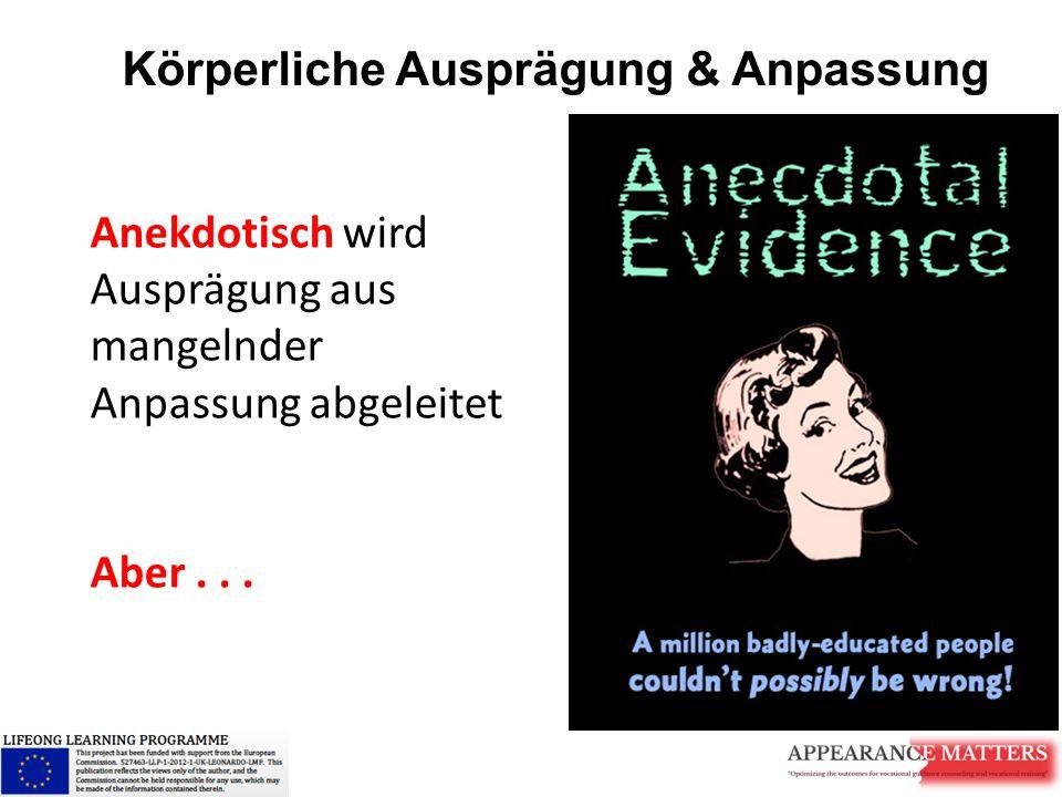 Körperliche Ausprägung & Anpassung Anekdotisch wird Ausprägung aus mangelnder Anpassung abgeleitet Aber...