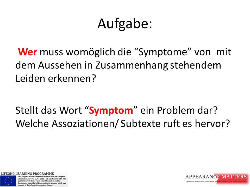 """Aufgabe: Wer muss womöglich die """"Symptome"""" von mit dem Aussehen in Zusammenhang stehendem Leiden erkennen? Stellt das Wort """"Symptom"""" ein Problem dar?"""
