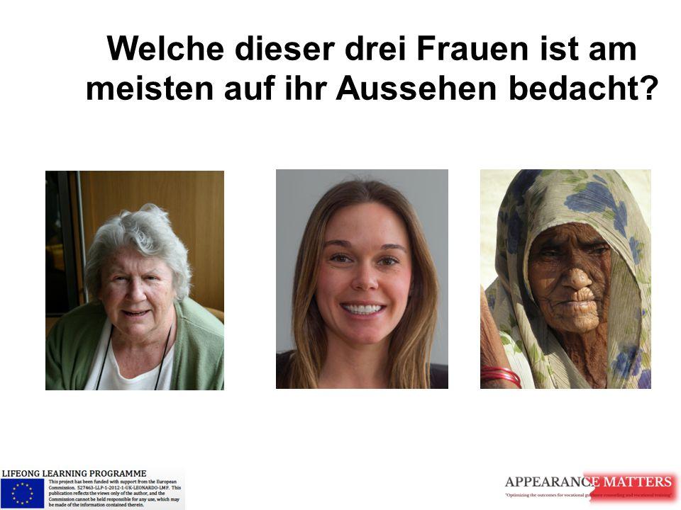 Welche dieser drei Frauen ist am meisten auf ihr Aussehen bedacht?
